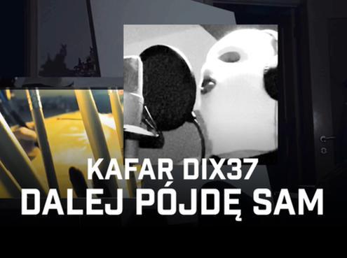 """Kafar Dix37 z klipem """"Dalej pójdę sam"""""""